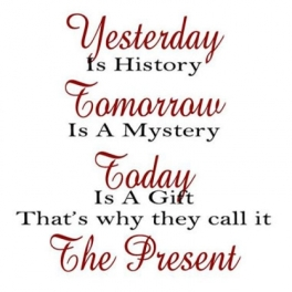yesterday_is_history_tomorrow_is_a_mystery_today_is_a_gift_of_god_which_is_why_we_call_it_the_present